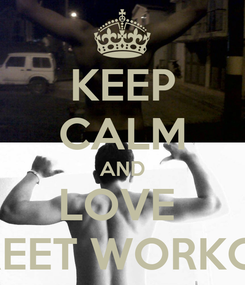 Poster: KEEP CALM AND LOVE  STREET WORKOUT