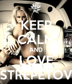 Poster: KEEP CALM AND LOVE STREPETOV