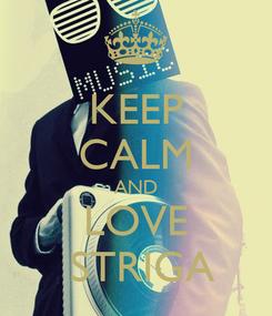 Poster: KEEP CALM AND LOVE  STRIGA