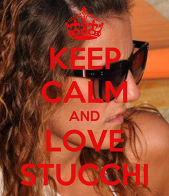 Poster: KEEP CALM AND LOVE STUCCHI