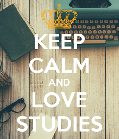 Poster: KEEP CALM AND LOVE STUDIES