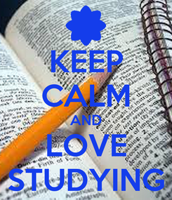 Poster: KEEP CALM AND LOVE STUDYING