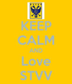 Poster: KEEP CALM AND Love STVV