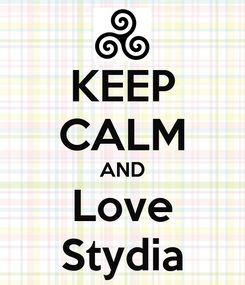 Poster: KEEP CALM AND Love Stydia