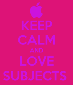 Poster: KEEP CALM AND LOVE SUBJECTS