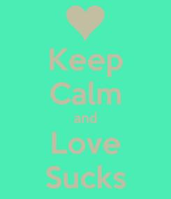 Poster: Keep Calm and Love Sucks