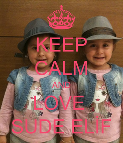 Poster: KEEP CALM AND LOVE  SUDE ELİF
