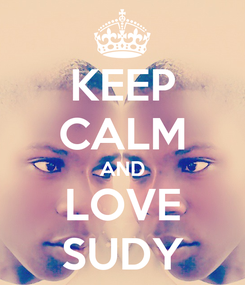 Poster: KEEP CALM AND LOVE SUDY