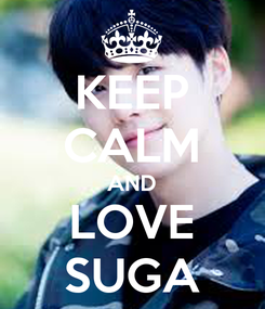 Poster: KEEP CALM AND LOVE SUGA