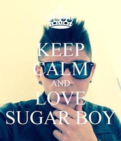 Poster: KEEP CALM AND LOVE SUGAR BOY