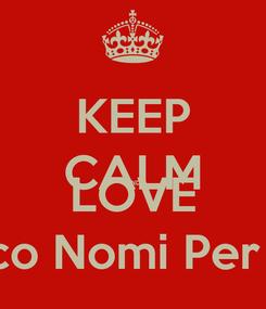 Poster: KEEP CALM AND LOVE  ∞ Suggerisco Nomi Per Paginette ∞
