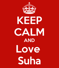 Poster: KEEP CALM AND Love  Suha