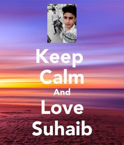 Poster: Keep  Calm And Love Suhaib