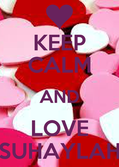 Poster: KEEP CALM AND LOVE SUHAYLAH