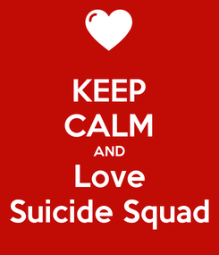 Poster: KEEP CALM AND Love Suicide Squad
