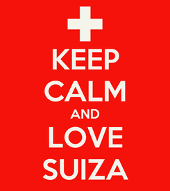 Poster: KEEP CALM AND LOVE SUIZA