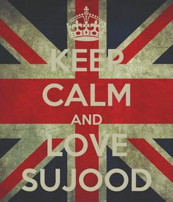 Poster: KEEP CALM AND LOVE SUJOOD