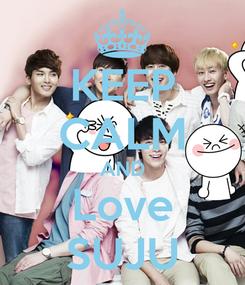 Poster: KEEP CALM AND Love SUJU