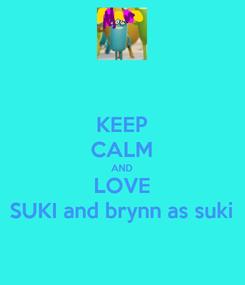 Poster: KEEP CALM AND LOVE SUKI and brynn as suki