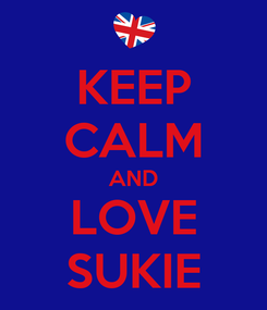 Poster: KEEP CALM AND LOVE SUKIE
