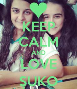 Poster: KEEP CALM AND LOVE ŞUKO