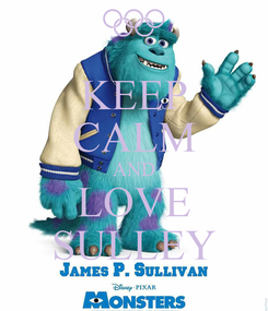 Poster: KEEP CALM AND LOVE SULLEY