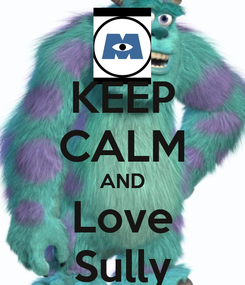Poster: KEEP CALM AND Love Sully