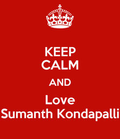 Poster: KEEP CALM AND Love Sumanth Kondapalli
