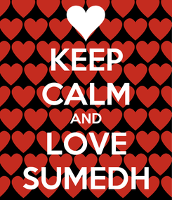 Poster: KEEP CALM AND LOVE SUMEDH
