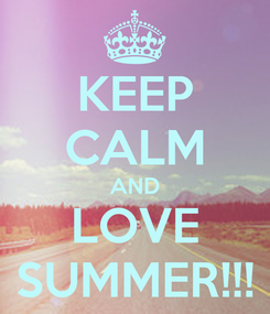 Poster: KEEP CALM AND LOVE SUMMER!!!