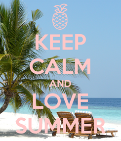 Poster: KEEP CALM AND LOVE SUMMER
