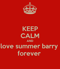Poster: KEEP CALM AND love summer barry  forever