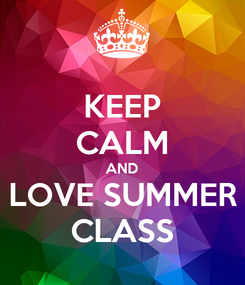 Poster: KEEP CALM AND LOVE SUMMER CLASS