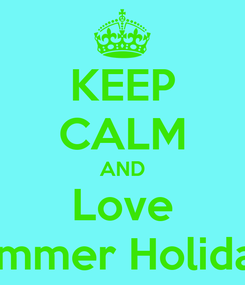 Poster: KEEP CALM AND Love Summer Holidays