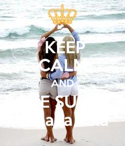 Poster:  KEEP CALM AND  LOVE SUMMER  kleada kala