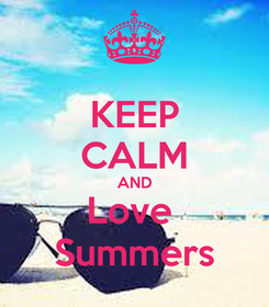 Poster: KEEP CALM AND Love  Summers