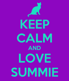 Poster: KEEP CALM AND LOVE SUMMIE