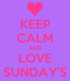Poster: KEEP CALM AND LOVE SUNDAY'S