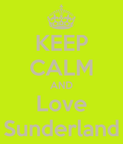 Poster: KEEP CALM AND Love Sunderland