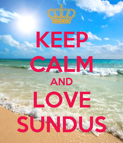 Poster: KEEP CALM AND LOVE SUNDUS