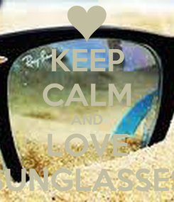 Poster: KEEP CALM AND LOVE SUNGLASSES