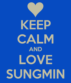 Poster: KEEP CALM AND LOVE SUNGMIN