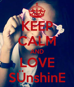Poster: KEEP CALM AND LOVE SÜnshinE