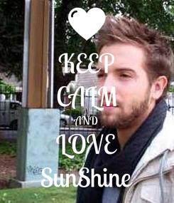 Poster: KEEP CALM AND LOVE SunShine
