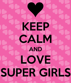 Poster: KEEP CALM AND LOVE SUPER GIRLS