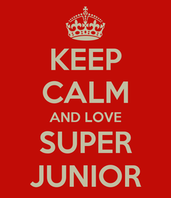 Poster: KEEP CALM AND LOVE SUPER JUNIOR