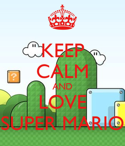 Poster: KEEP CALM AND LOVE SUPER MARIO