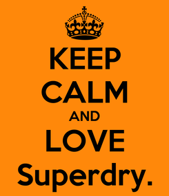 Poster: KEEP CALM AND LOVE Superdry.