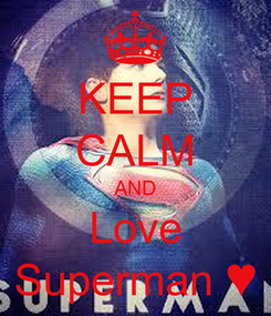 Poster: KEEP CALM AND Love Superman ♥