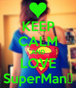 Poster: KEEP CALM AND LOVE SuperMan♥